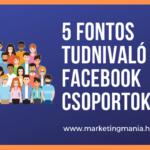 5 fontos tudnivaló a Facebook csoportokról