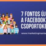 7 fontos újdonság a Facebook csoportokban