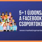 5+1 újdonság a Facebook csoportokban