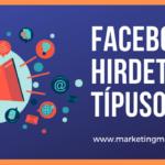 Facebook hirdetések: melyik hirdetéstípust válaszd?