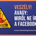 Veszélyek a Facebookon, avagy miről ne írj?