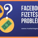 Segítség, nem tudom kifizetni a Facebook hirdetéseket!